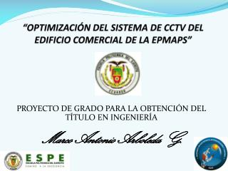 """""""OPTIMIZACIÓN DEL SISTEMA DE CCTV DEL EDIFICIO COMERCIAL DE LA EPMAPS"""""""