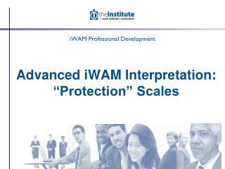 "Advanced iWAM Interpretation: ""Protection"" Scales"
