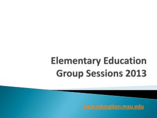 Elementary Education Group Sessions 2013