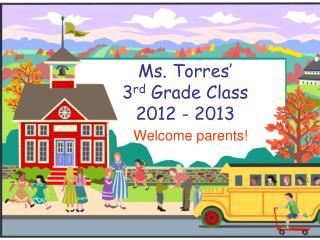 Ms. Torres'  3 rd  Grade Class 2012 - 2013