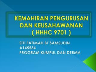KEMAHIRAN PENGURUSAN DAN KEUSAHAWANAN ( HHHC 9701 )