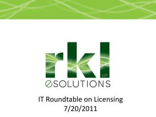 IT Roundtable on Licensing 7/20/2011