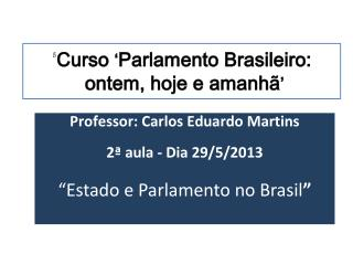 � Curso  � Parlamento Brasileiro:  ontem, hoje e amanh� �