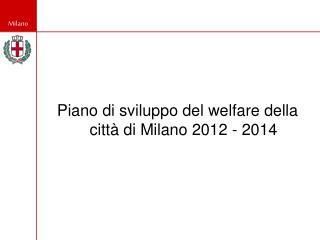 Piano di sviluppo del welfare della città di Milano 2012 - 2014