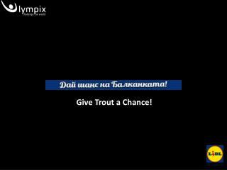 Give Trout a Chance!