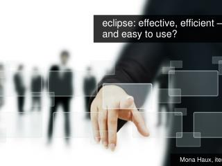 e clipse : e ffective , efficient  –  and easy to use?