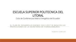 ESCUELA SUPERIOR POLITECNICA DEL LITORAL  Ciclo de Conferencias Matriz Energética del Ecuador