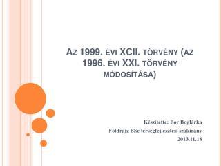 Az 1999. évi XCII. törvény ( az  1996. évi XXI. törvény módosítása)