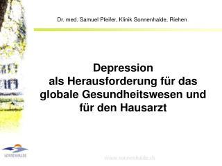 Depression  als Herausforderung f r das globale Gesundheitswesen und f r den Hausarzt
