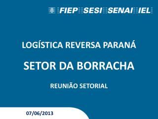LOGÍSTICA REVERSA PARANÁ SETOR DA BORRACHA REUNIÃO SETORIAL