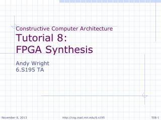 Constructive Computer Architecture Tutorial 8: FPGA Synthesis Andy Wright 6.S195 TA