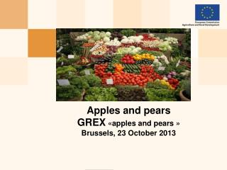 Apples and pears GREX  « apples  and  pears  » Brussels, 23  October  2013