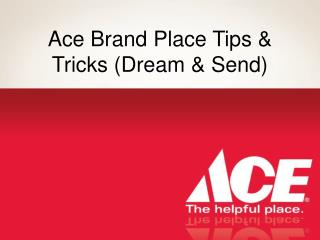 Ace Brand Place Tips & Tricks (Dream & Send)