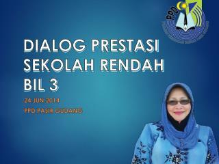 DIALOG PRESTASI SEKOLAH RENDAH BIL 3