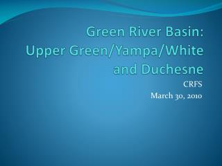 Green River Basin: Upper Green/Yampa/White and Duchesne