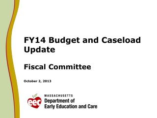 FY14 Budget and Caseload Update  Fiscal Committee October 2, 2013