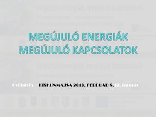 MEGÚJULÓ ENERGIÁK MEGÚJULÓ KAPCSOLATOK