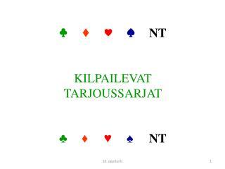 ♣ ♦ ♥ ♠ NT KILPAILEVAT TARJOUSSARJAT ♣ ♦ ♥ ♠ NT