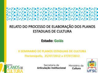 RELATO DO PROCESSO DE ELABORAÇÃO DOS PLANOS ESTADUAIS DE CULTURA Estado:  Goiás