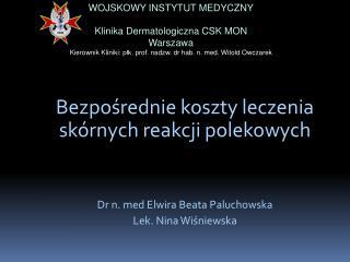 Bezpośrednie koszty leczenia skórnych reakcji polekowych Dr n.  med  Elwira Beata Paluchowska