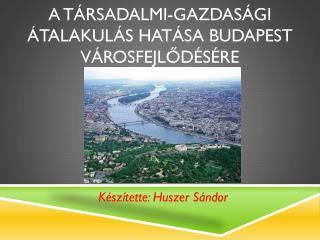 A társadalmi-gazdasági átalakulás hatása Budapest városfejlődésére