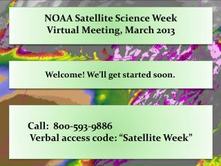 NOAA Satellite Science Week Virtual Meeting, March 2013