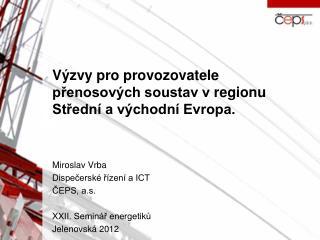 Výzvy pro provozovatele přenosových soustav vregionu Střední a východní Evropa.