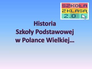 Historia  Szkoły Podstawowej  w Polance Wielkiej…