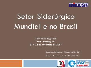 Setor Siderúrgico Mundial e no Brasil Seminário Regional  Setor Siderúrgico
