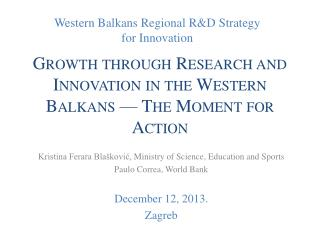 Growth  through Research and Innovation in the Western Balkans  � The Moment for  Action