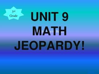 UNIT 9  MATH JEOPARDY!