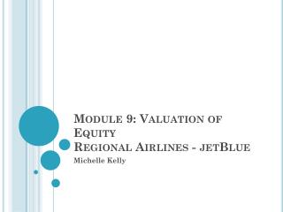 Module  9: Valuation of Equity Regional Airlines - jetBlue