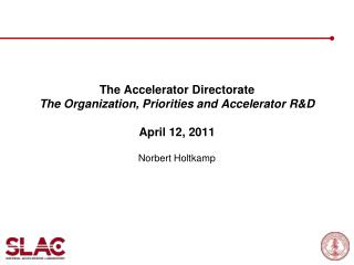 The Accelerator Directorate  The Organization, Priorities and Accelerator R&D April 12, 2011