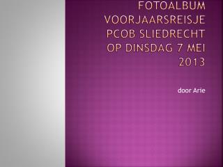 Fotoalbum VOORJAARSREISJE PCOB SLIEDRECHT OP DINSDAG 7 MEI 2013