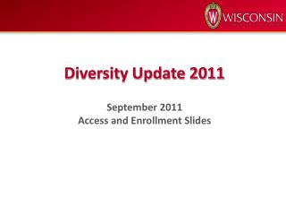 Diversity Update 2011 September 2011 Access and Enrollment Slides