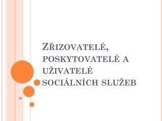 Zřizovatelé, poskytovatelé a uživatelé sociálních služeb