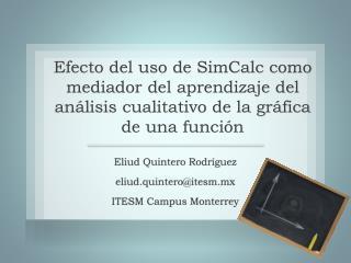 Eliud Quintero Rodr�guez eliud.quintero@itesm.mx ITESM Campus Monterrey