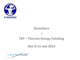 Grunnkurs  i  TEP –  Thermic  Energy  Patching Den 9-11  mai  2014
