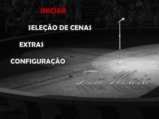 INICIAR SELEÇÃO  DE CENAS           EXTRAS      CONFIGURAÇÃO Tim Maia