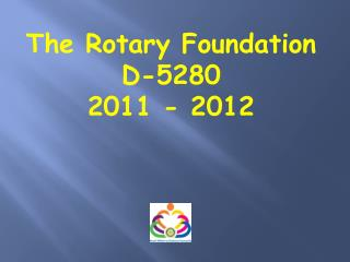 The Rotary Foundation D-5280 2011 - 2012