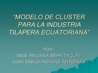 """MODELO DE CLUSTER PARA LA INDUSTRIA TILAPERA ECUATORIANA"""