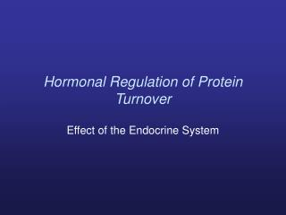 Hormonal Regulation of Protein Turnover