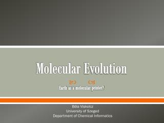 Molecular Evolution Earth as  a  molecular  printer?