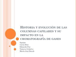 Historia  y evolución de las columnas capilares y su impacto en la cromatografía de gases