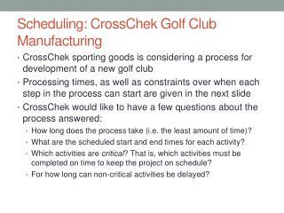 Scheduling:  CrossChek  Golf Club Manufacturing