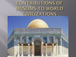 Contributions of Muslims to World Civilizations