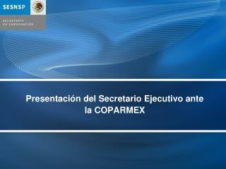 Presentación del Secretario Ejecutivo ante la  COPARMEX