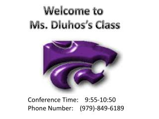 Conference Time:    9:55-10:50 Phone Number:    (979)-849-6189