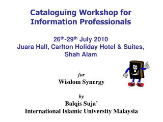 Cataloguing Workshop for Information Professionals  26 th -29 th  July 2010