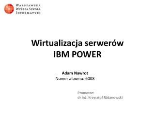 Wirtualizacja serwer�w  IBM POWER